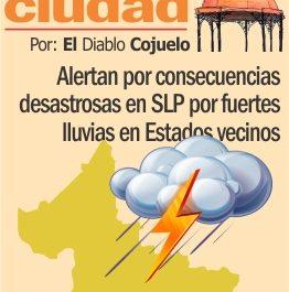 Alertan por consecuencias desastrosas en SLP por fuetes lluvias en Estados vecinos