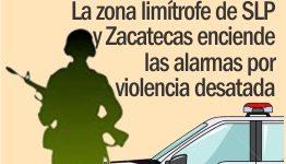 La zona limítrofe de SLP y Zacatecas enciende las alarmas por violencia desatada
